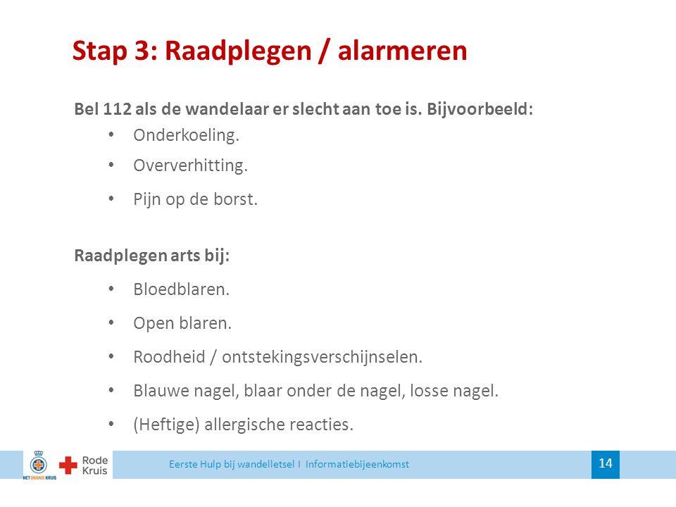 Stap 3: Raadplegen / alarmeren Bel 112 als de wandelaar er slecht aan toe is. Bijvoorbeeld: Onderkoeling. Oververhitting. Pijn op de borst. Raadplegen