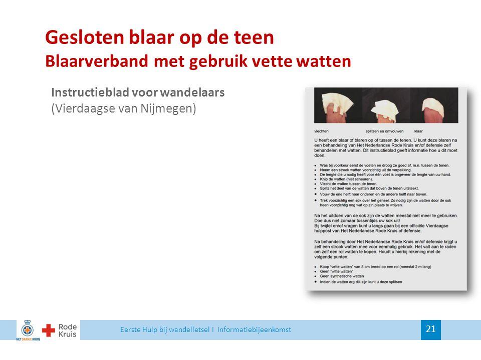 Gesloten blaar op de teen Blaarverband met gebruik vette watten 21 Instructieblad voor wandelaars (Vierdaagse van Nijmegen) Eerste Hulp bij wandellets