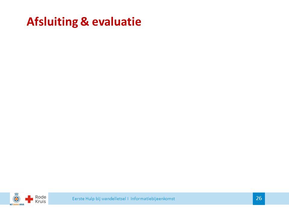 Afsluiting & evaluatie Eerste Hulp bij wandelletsel I Informatiebijeenkomst 26