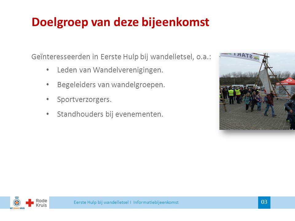 Doelgroep van deze bijeenkomst 03 Geïnteresseerden in Eerste Hulp bij wandelletsel, o.a.: Leden van Wandelverenigingen. Begeleiders van wandelgroepen.