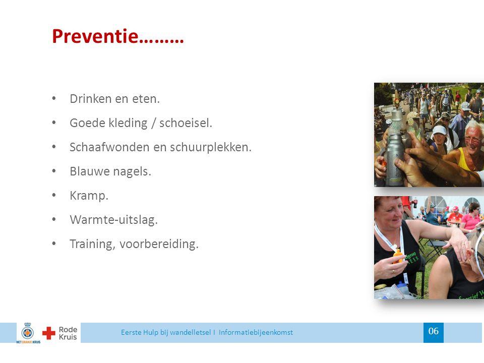 Preventie……… 06 Drinken en eten. Goede kleding / schoeisel. Schaafwonden en schuurplekken. Blauwe nagels. Kramp. Warmte-uitslag. Training, voorbereidi