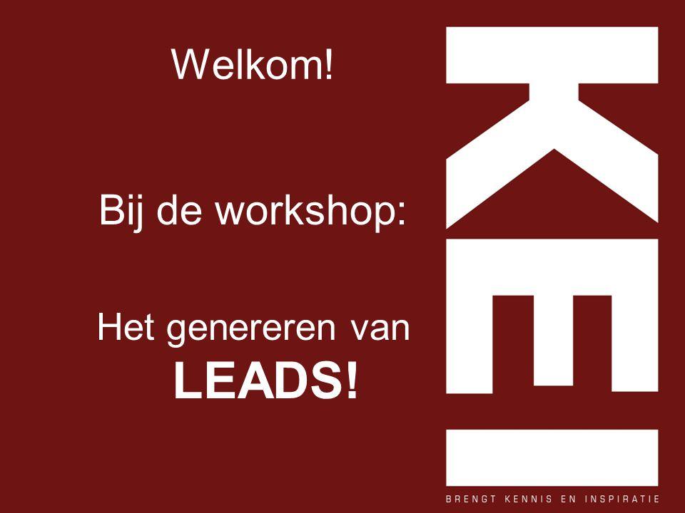 Welkom! Bij de workshop: Het genereren van LEADS!