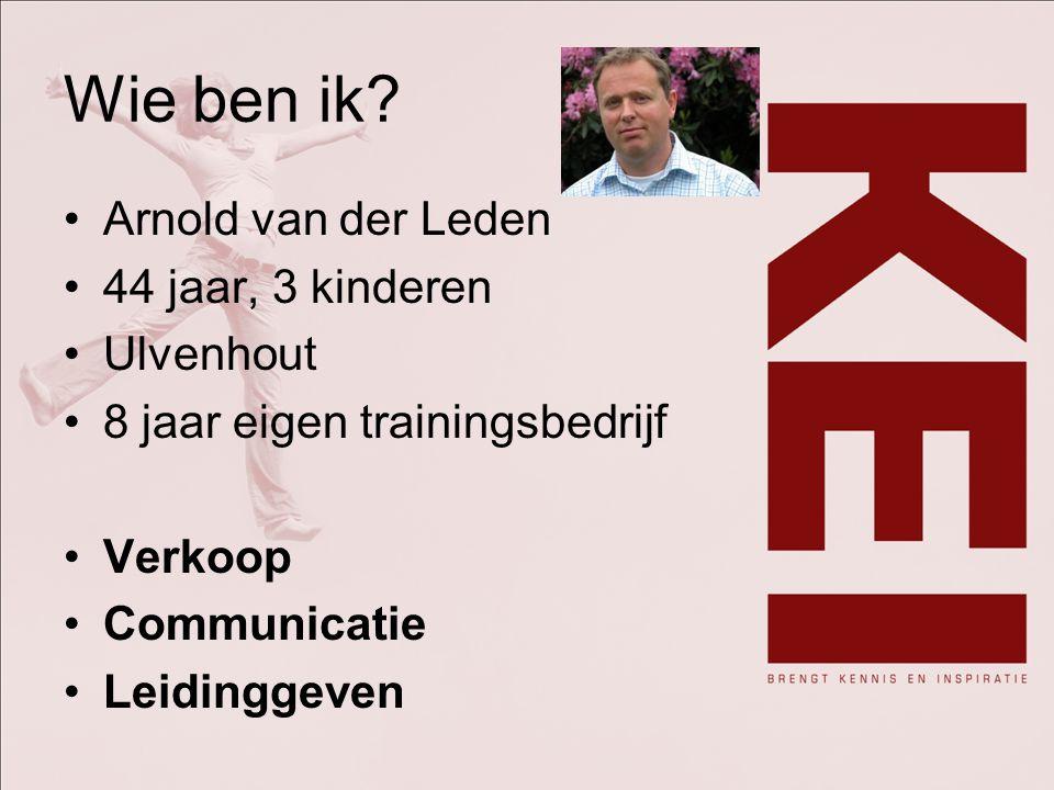 Wie ben ik? Arnold van der Leden 44 jaar, 3 kinderen Ulvenhout 8 jaar eigen trainingsbedrijf Verkoop Communicatie Leidinggeven