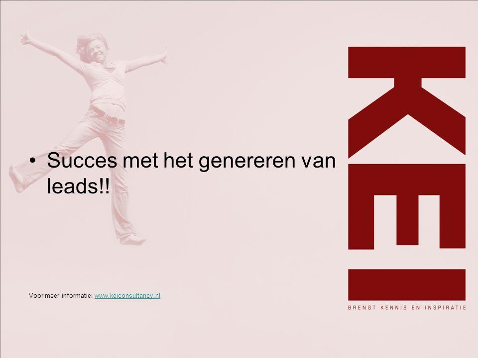 Succes met het genereren van leads!! Voor meer informatie: www.keiconsultancy.nlwww.keiconsultancy.nl