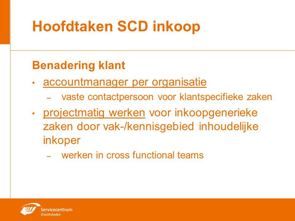 Hoofdtaken SCD inkoop Benadering klant accountmanager per organisatie – vaste contactpersoon voor klantspecifieke zaken projectmatig werken voor inkoo