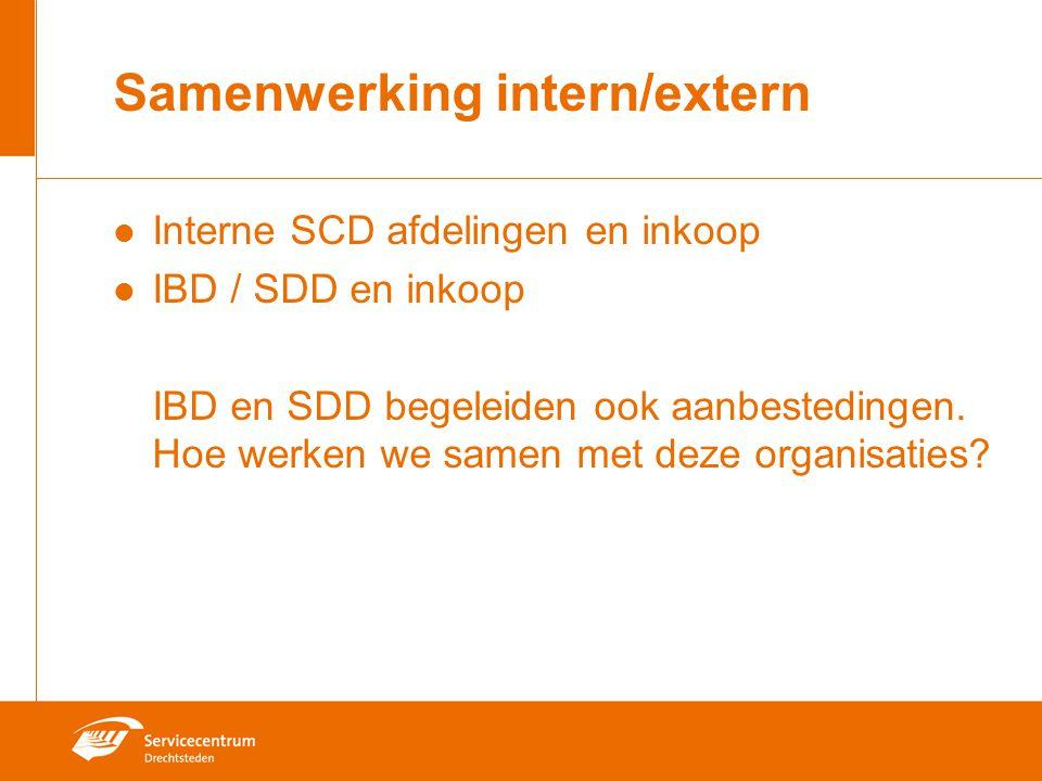 Samenwerking intern/extern Interne SCD afdelingen en inkoop IBD / SDD en inkoop IBD en SDD begeleiden ook aanbestedingen. Hoe werken we samen met deze