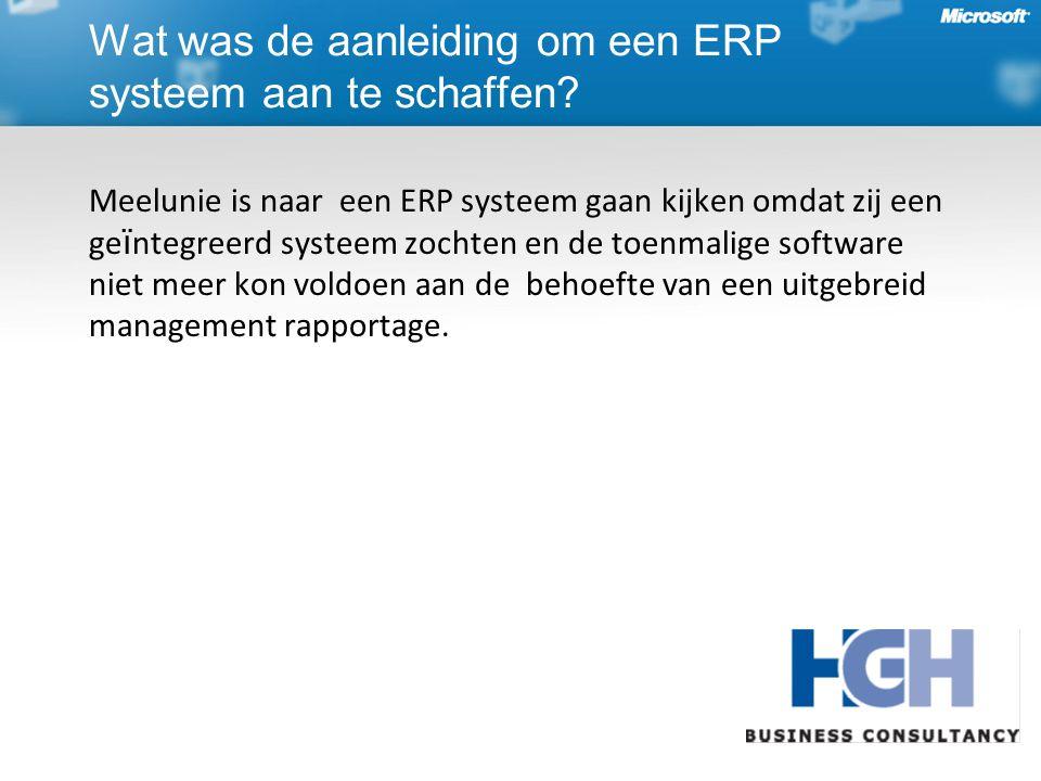 Meelunie is naar een ERP systeem gaan kijken omdat zij een ge ï ntegreerd systeem zochten en de toenmalige software niet meer kon voldoen aan de behoefte van een uitgebreid management rapportage.