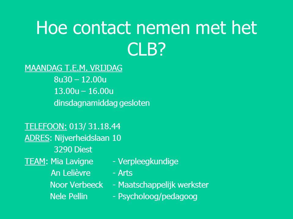 Hoe contact nemen met het CLB? MAANDAG T.E.M. VRIJDAG 8u30 – 12.00u 13.00u – 16.00u dinsdagnamiddag gesloten TELEFOON: 013/ 31.18.44 ADRES: Nijverheid