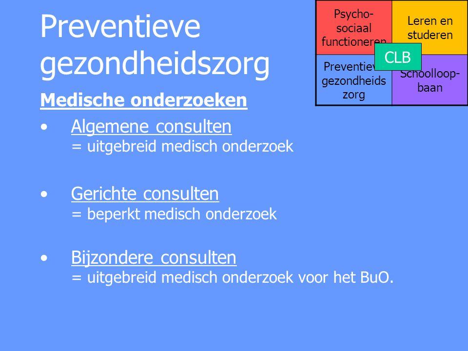Preventieve gezondheidszorg Medische onderzoeken Algemene consulten = uitgebreid medisch onderzoek Gerichte consulten = beperkt medisch onderzoek Bijz