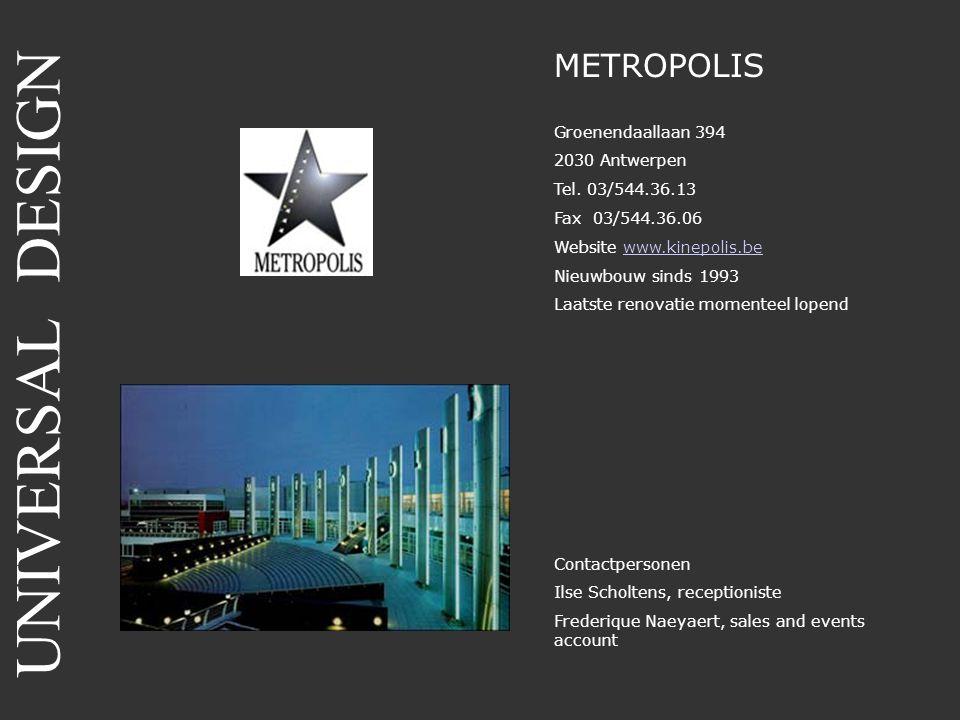 METROPOLIS Groenendaallaan 394 2030 Antwerpen Tel. 03/544.36.13 Fax 03/544.36.06 Website www.kinepolis.bewww.kinepolis.be Nieuwbouw sinds 1993 Laatste