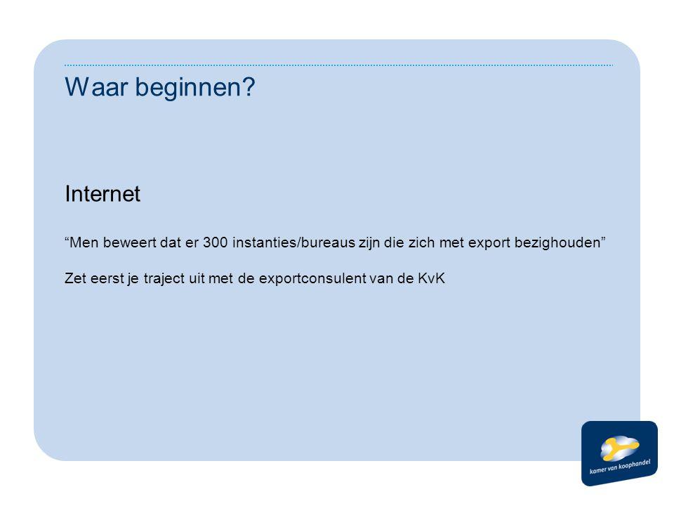 De belangrijkste KvK (www.kvk.nl) NL Agentschap EVD (www.evd.nl) CBS/Douanes/Ambassades/Consulaten/Banken e.a.