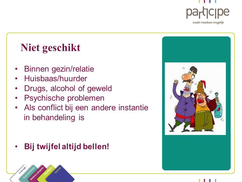 Binnen gezin/relatie Huisbaas/huurder Drugs, alcohol of geweld Psychische problemen Als conflict bij een andere instantie in behandeling is Bij twijfe