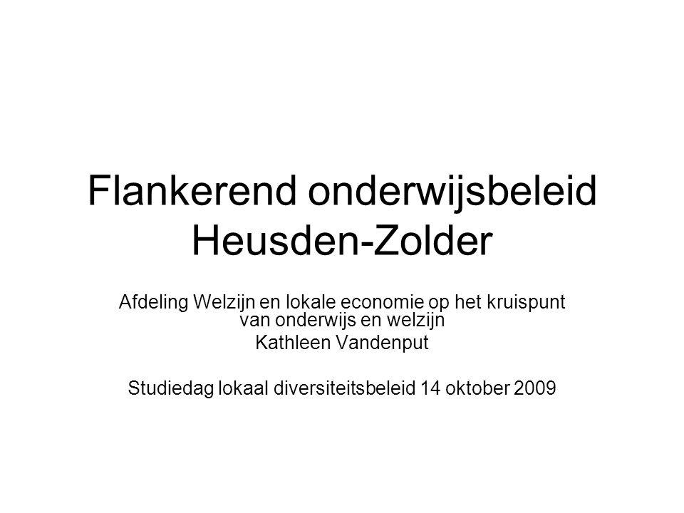 Flankerend onderwijsbeleid Heusden-Zolder Afdeling Welzijn en lokale economie op het kruispunt van onderwijs en welzijn Kathleen Vandenput Studiedag lokaal diversiteitsbeleid 14 oktober 2009