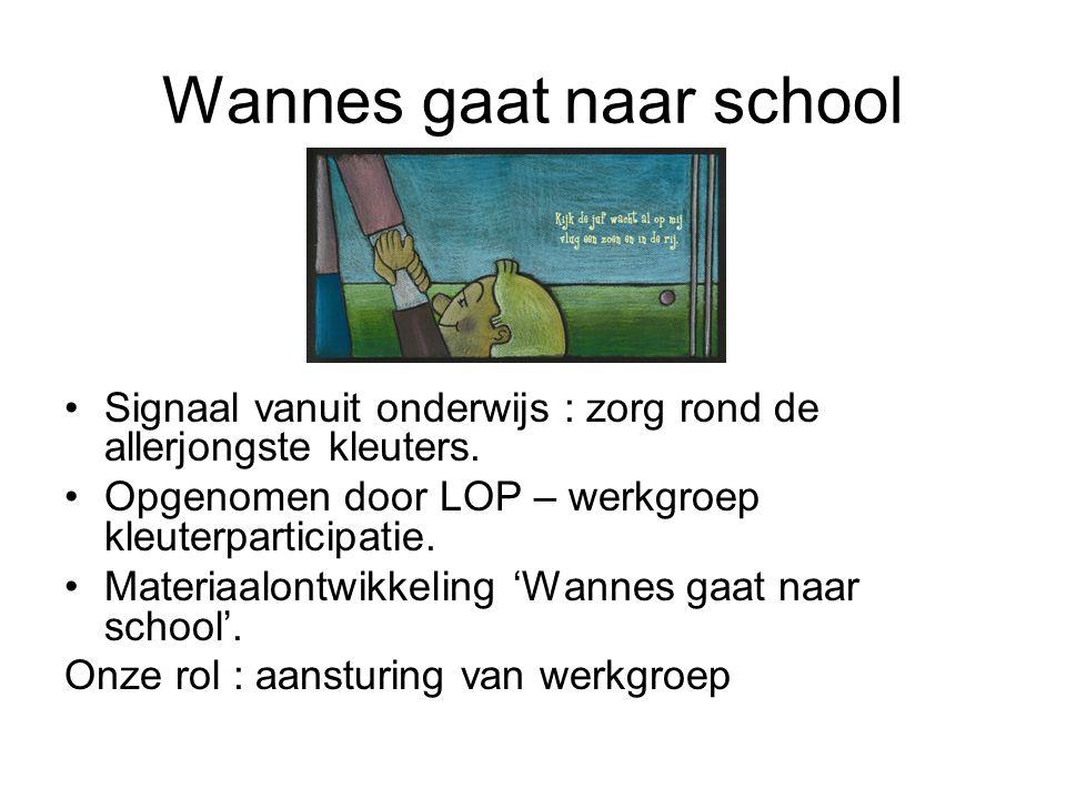 Wannes gaat naar school Signaal vanuit onderwijs : zorg rond de allerjongste kleuters.