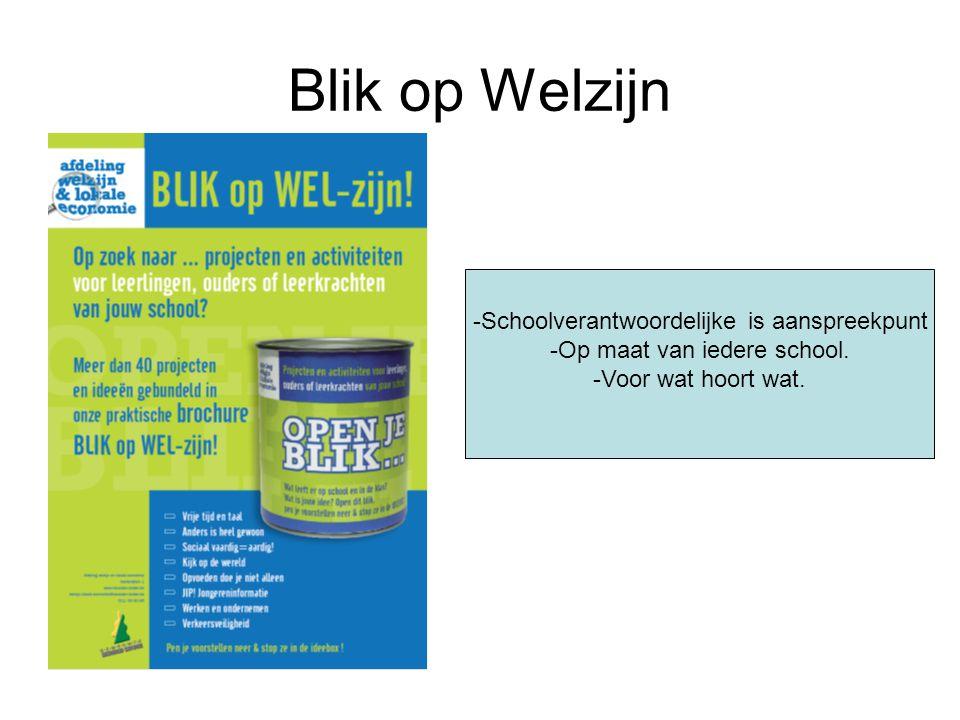Blik op Welzijn -Schoolverantwoordelijke is aanspreekpunt -Op maat van iedere school.