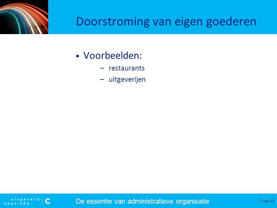 De essentie van administratieve organisatie 7 van 13 Doorstroming van eigen goederen Voorbeelden: –restaurants –uitgeverijen