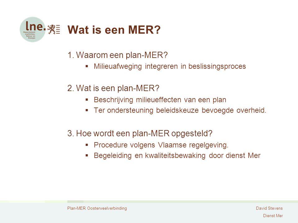 Plan-MER OosterweelverbindingDavid Stevens Dienst Mer Wat is een MER? 1.Waarom een plan-MER?  Milieuafweging integreren in beslissingsproces 2.Wat is