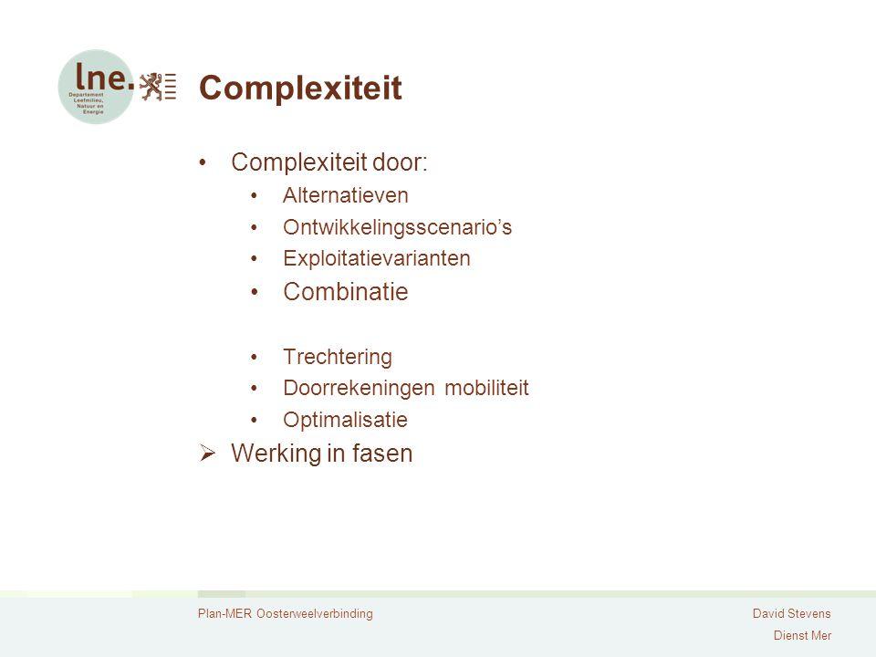 Plan-MER OosterweelverbindingDavid Stevens Dienst Mer Complexiteit Complexiteit door: Alternatieven Ontwikkelingsscenario's Exploitatievarianten Combinatie Trechtering Doorrekeningen mobiliteit Optimalisatie  Werking in fasen