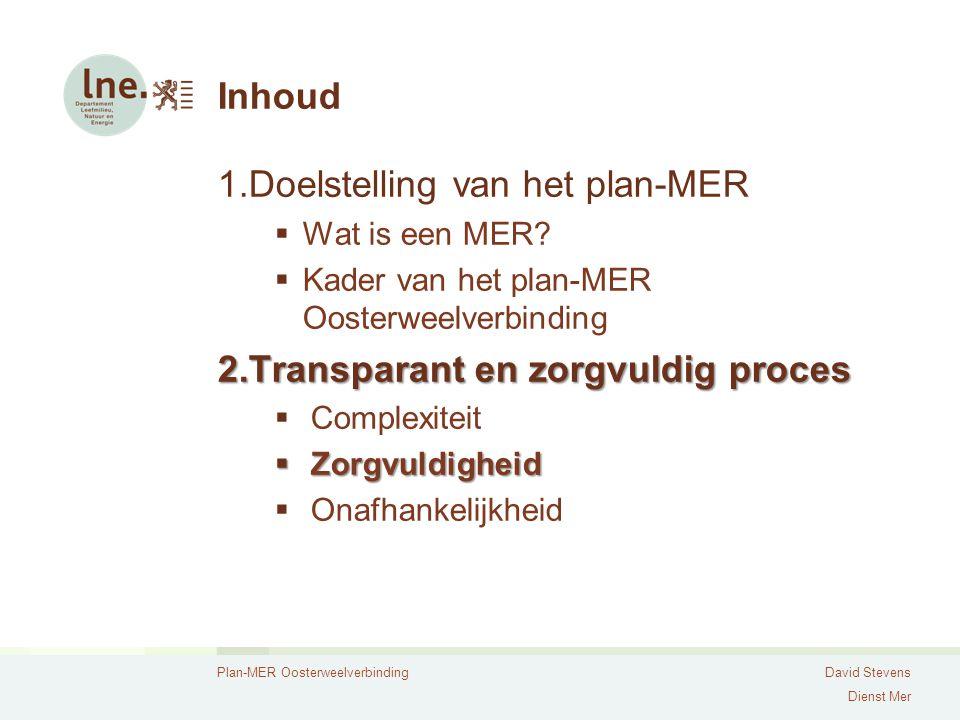 Plan-MER OosterweelverbindingDavid Stevens Dienst Mer Inhoud 1.Doelstelling van het plan-MER  Wat is een MER?  Kader van het plan-MER Oosterweelverb