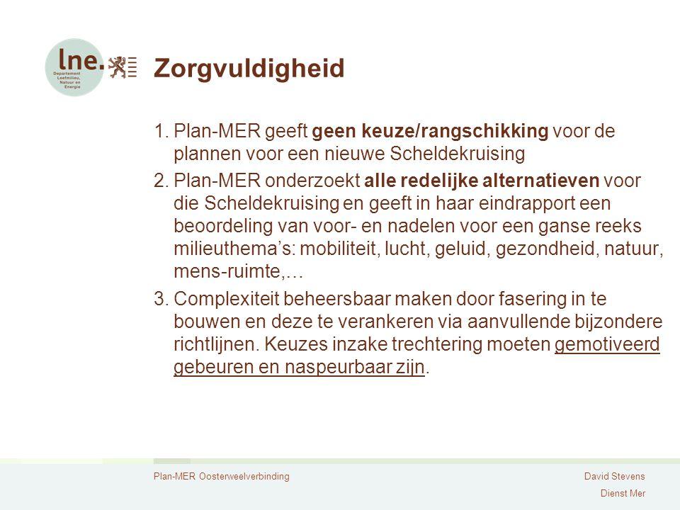 Plan-MER OosterweelverbindingDavid Stevens Dienst Mer Zorgvuldigheid 1.Plan-MER geeft geen keuze/rangschikking voor de plannen voor een nieuwe Schelde