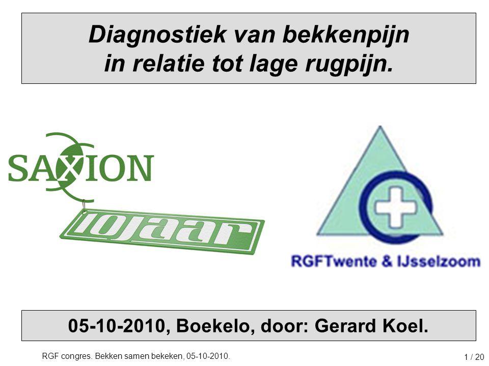 RGF congres. Bekken samen bekeken, 05-10-2010. 1 / 20 Diagnostiek van bekkenpijn in relatie tot lage rugpijn. 05-10-2010, Boekelo, door: Gerard Koel.