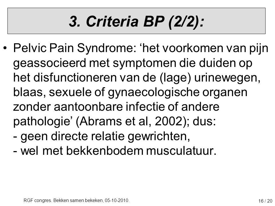 RGF congres. Bekken samen bekeken, 05-10-2010. 16 / 20 3. Criteria BP (2/2): Pelvic Pain Syndrome: 'het voorkomen van pijn geassocieerd met symptomen