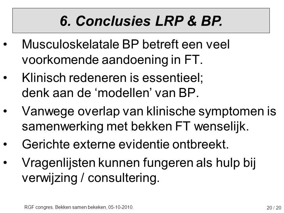 RGF congres. Bekken samen bekeken, 05-10-2010. 20 / 20 Musculoskelatale BP betreft een veel voorkomende aandoening in FT. Klinisch redeneren is essent