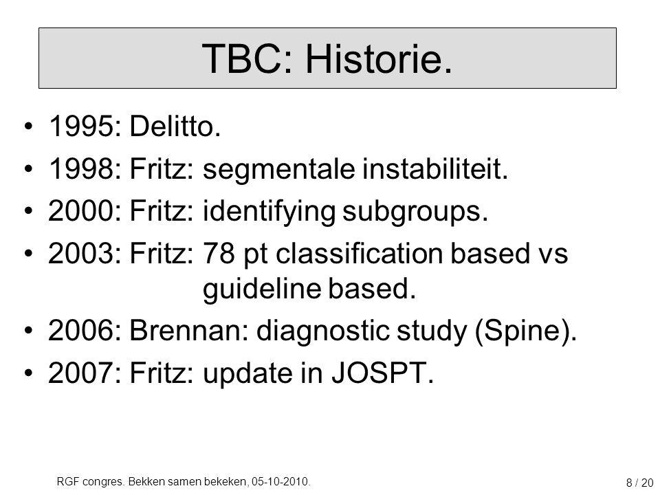 RGF congres. Bekken samen bekeken, 05-10-2010. 8 / 20 1995: Delitto. 1998: Fritz: segmentale instabiliteit. 2000: Fritz: identifying subgroups. 2003: