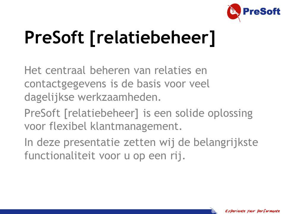 PreSoft [relatiebeheer] Het centraal beheren van relaties en contactgegevens is de basis voor veel dagelijkse werkzaamheden.