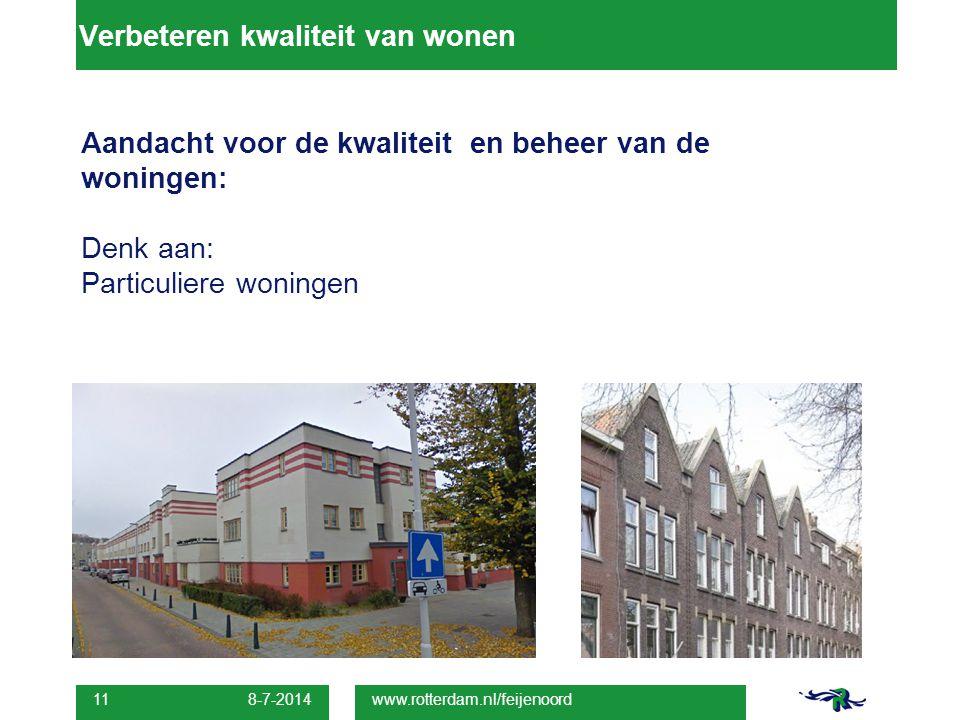 Verbeteren kwaliteit van wonen Aandacht voor de kwaliteit en beheer van de woningen: Denk aan: Particuliere woningen 8-7-2014 11 www.rotterdam.nl/feij