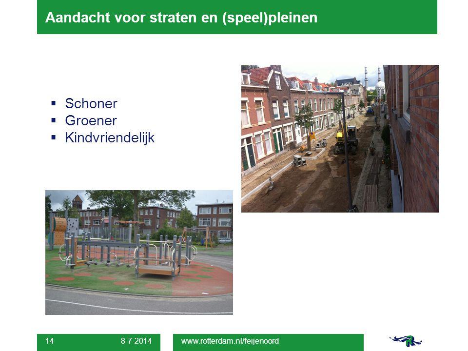 Aandacht voor straten en (speel)pleinen  Schoner  Groener  Kindvriendelijk 8-7-2014 14 www.rotterdam.nl/feijenoord