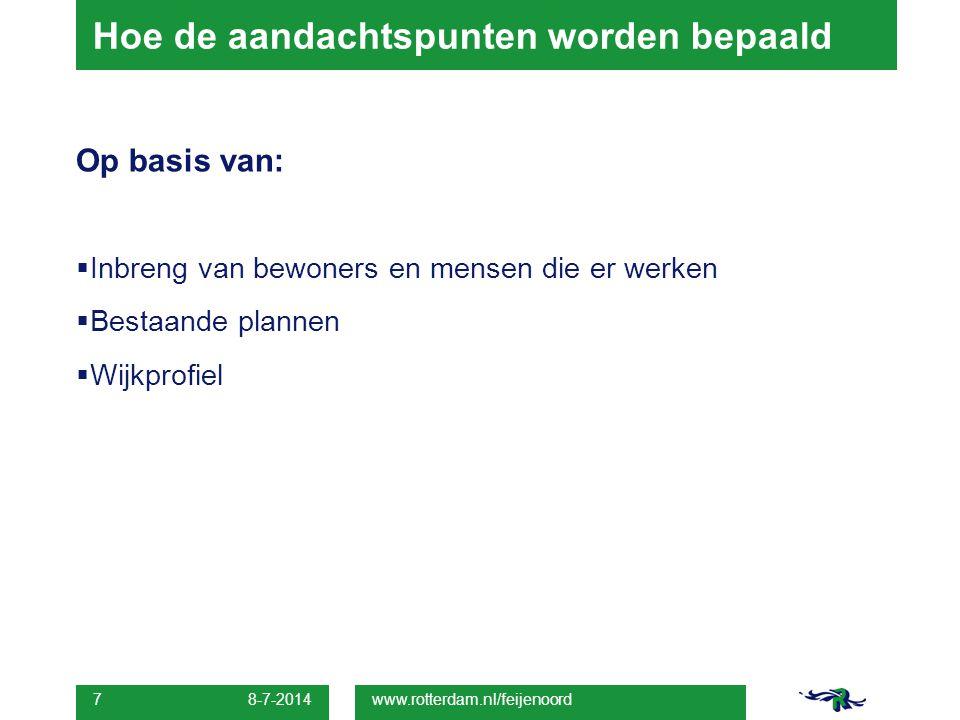 Hoe de aandachtspunten worden bepaald Op basis van:  Inbreng van bewoners en mensen die er werken  Bestaande plannen  Wijkprofiel 8-7-2014 7 www.ro