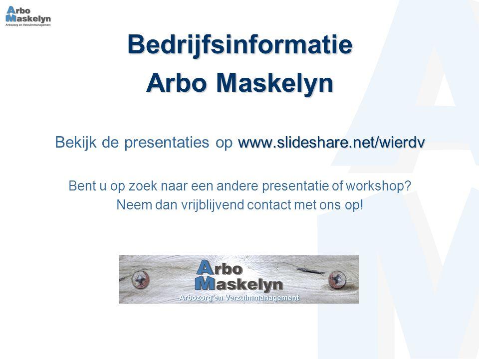 Bedrijfsinformatie Arbo Maskelyn www.slideshare.net/wierdv Bekijk de presentaties op www.slideshare.net/wierdv Bent u op zoek naar een andere presentatie of workshop.