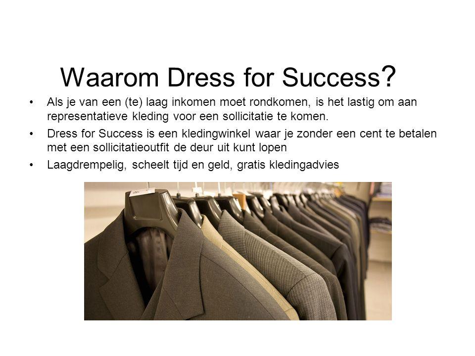 Waarom Dress for Success ? Als je van een (te) laag inkomen moet rondkomen, is het lastig om aan representatieve kleding voor een sollicitatie te kome
