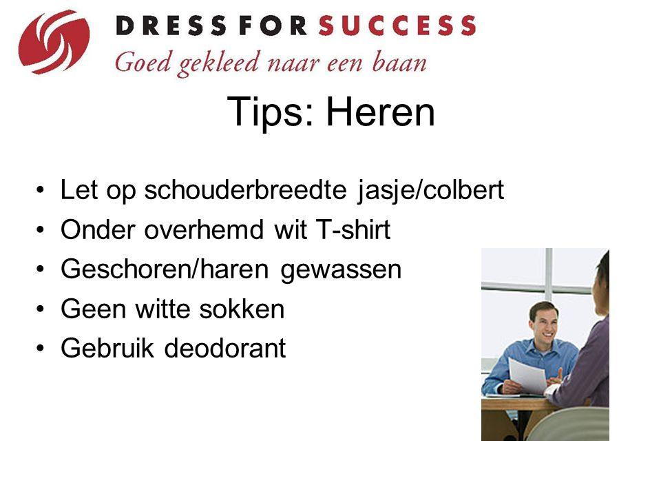 Tips: Heren Let op schouderbreedte jasje/colbert Onder overhemd wit T-shirt Geschoren/haren gewassen Geen witte sokken Gebruik deodorant