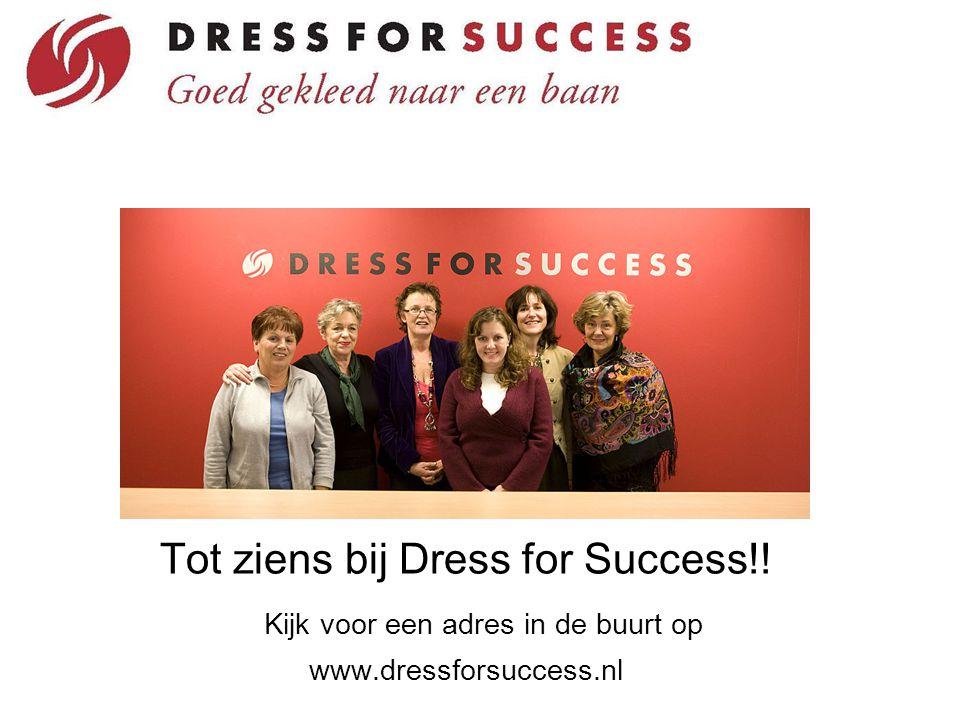 Tot ziens bij Dress for Success!! Kijk voor een adres in de buurt op www.dressforsuccess.nl