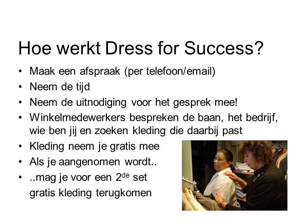 Hoe werkt Dress for Success? Maak een afspraak (per telefoon/email) Neem de tijd Neem de uitnodiging voor het gesprek mee! Winkelmedewerkers bespreken
