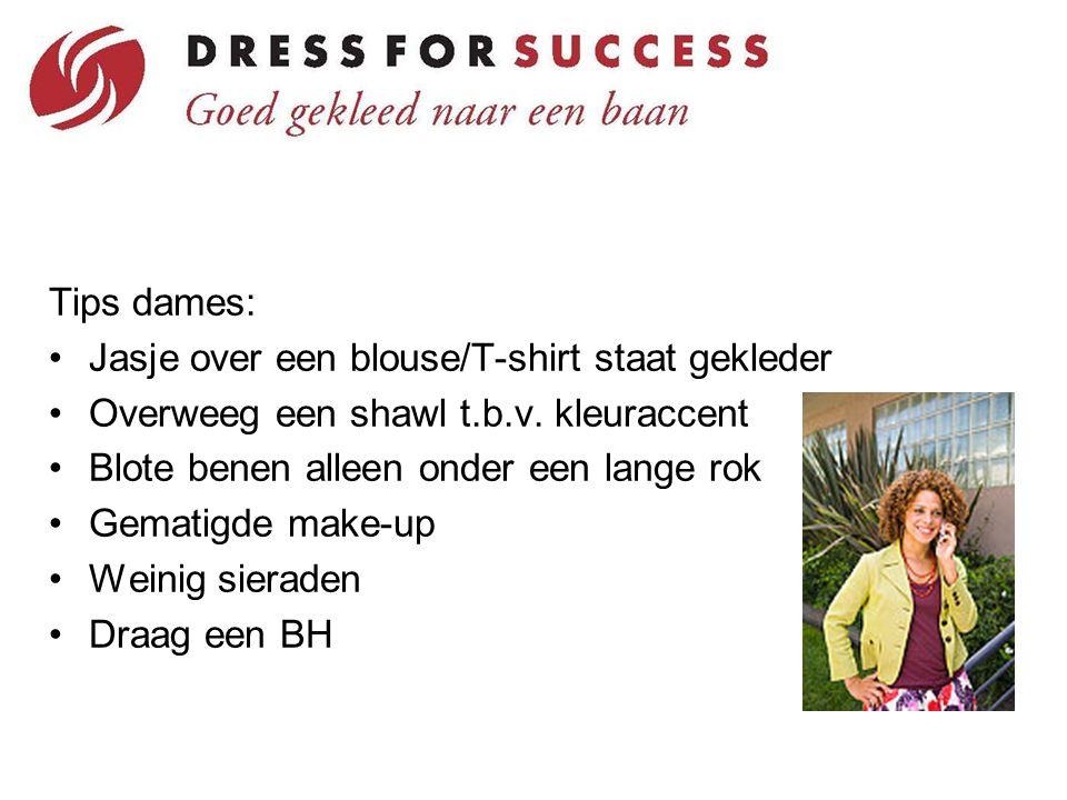 Tips dames: Jasje over een blouse/T-shirt staat gekleder Overweeg een shawl t.b.v. kleuraccent Blote benen alleen onder een lange rok Gematigde make-u