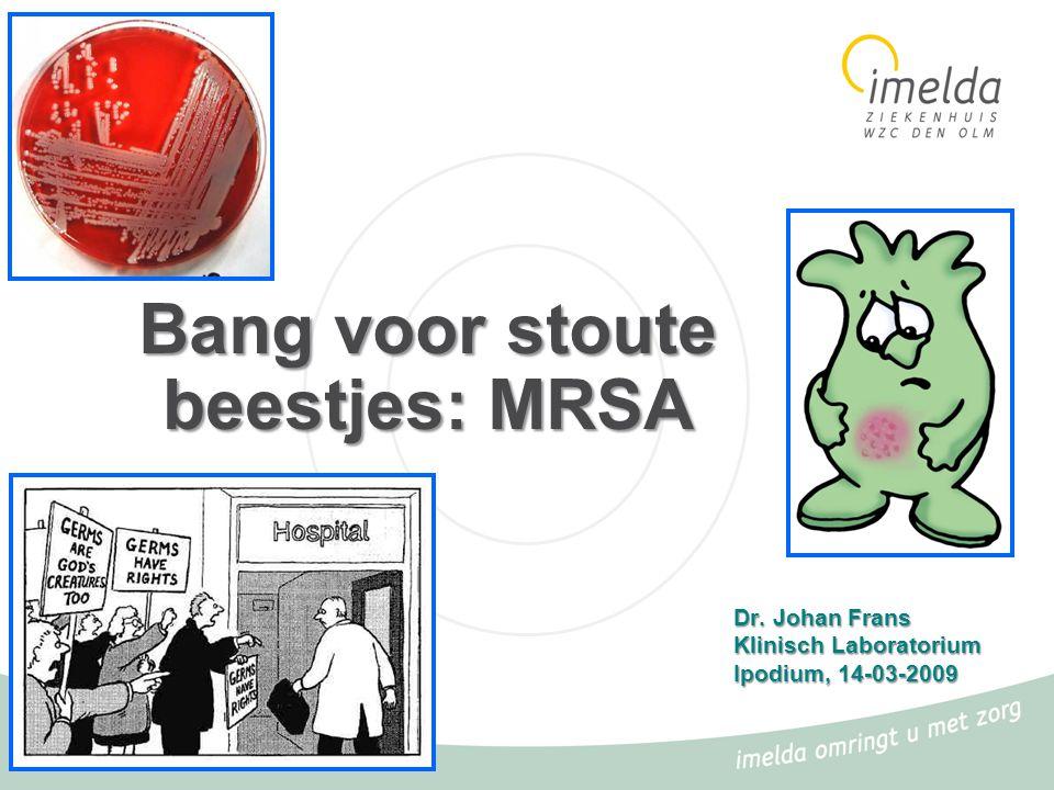 1 Bang voor stoute beestjes: MRSA Dr. Johan Frans Klinisch Laboratorium Ipodium, 14-03-2009