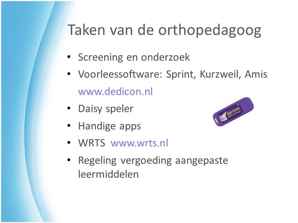Taken van de orthopedagoog Screening en onderzoek Voorleessoftware: Sprint, Kurzweil, Amis www.dedicon.nl Daisy speler Handige apps WRTS www.wrts.nl R