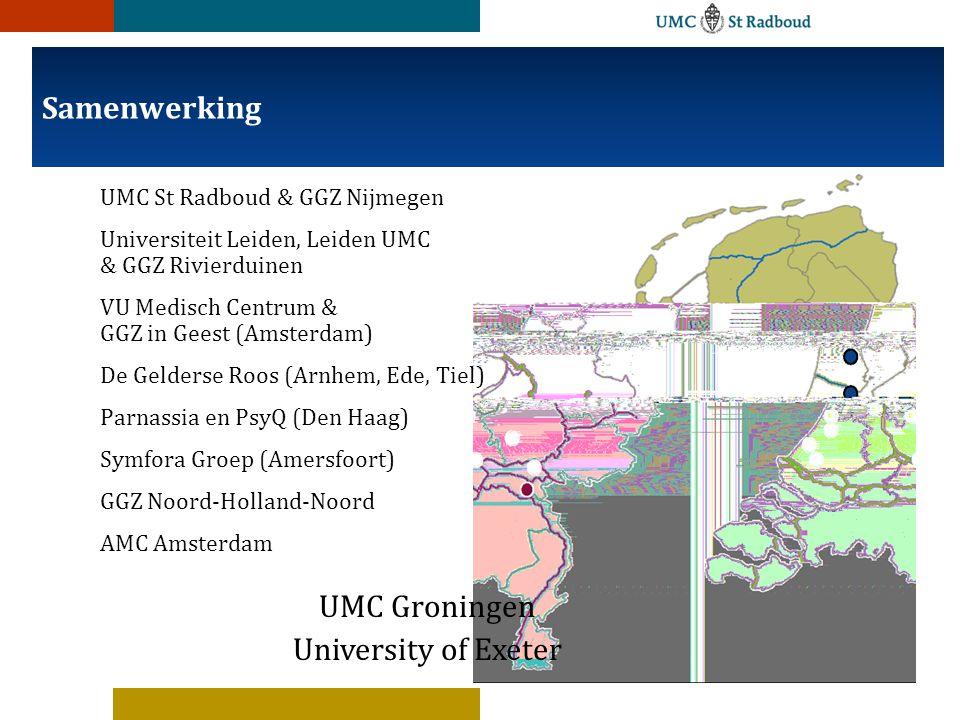 UMC St Radboud & GGZ Nijmegen Universiteit Leiden, Leiden UMC & GGZ Rivierduinen VU Medisch Centrum & GGZ in Geest (Amsterdam) De Gelderse Roos (Arnhem, Ede, Tiel) Parnassia en PsyQ (Den Haag) Symfora Groep (Amersfoort) GGZ Noord-Holland-Noord AMC Amsterdam Samenwerking UMC Groningen University of Exeter