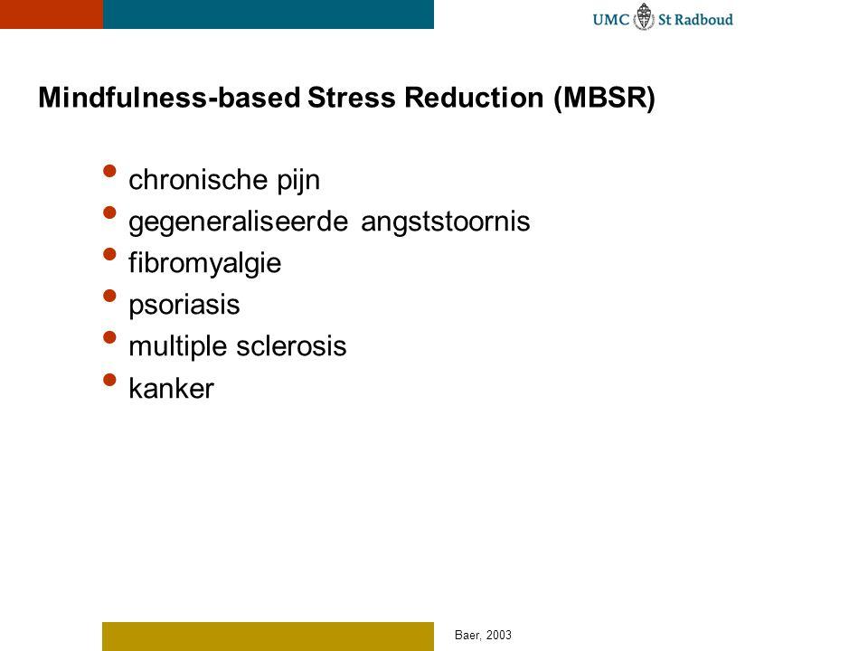 Baer, 2003 Mindfulness-based Stress Reduction (MBSR) chronische pijn gegeneraliseerde angststoornis fibromyalgie psoriasis multiple sclerosis kanker