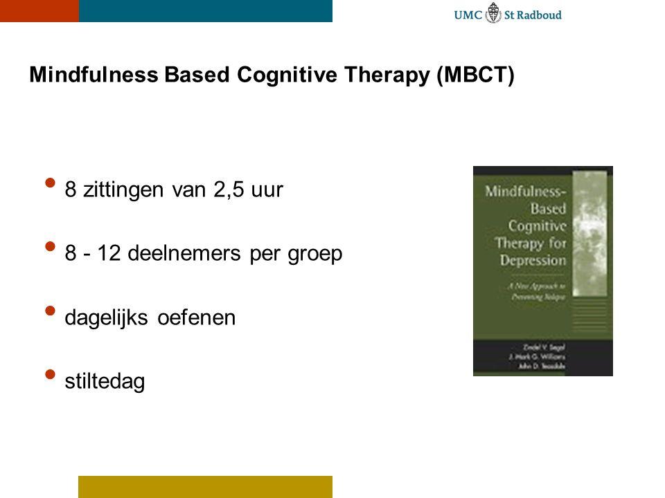 Mindfulness Based Cognitive Therapy (MBCT) 8 zittingen van 2,5 uur 8 - 12 deelnemers per groep dagelijks oefenen stiltedag