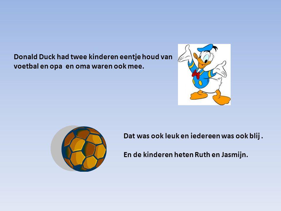 Donald Duck had twee kinderen eentje houd van voetbal en opa en oma waren ook mee. Dat was ook leuk en iedereen was ook blij. En de kinderen heten Rut