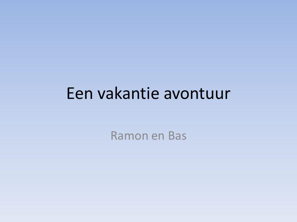 Een vakantie avontuur Ramon en Bas
