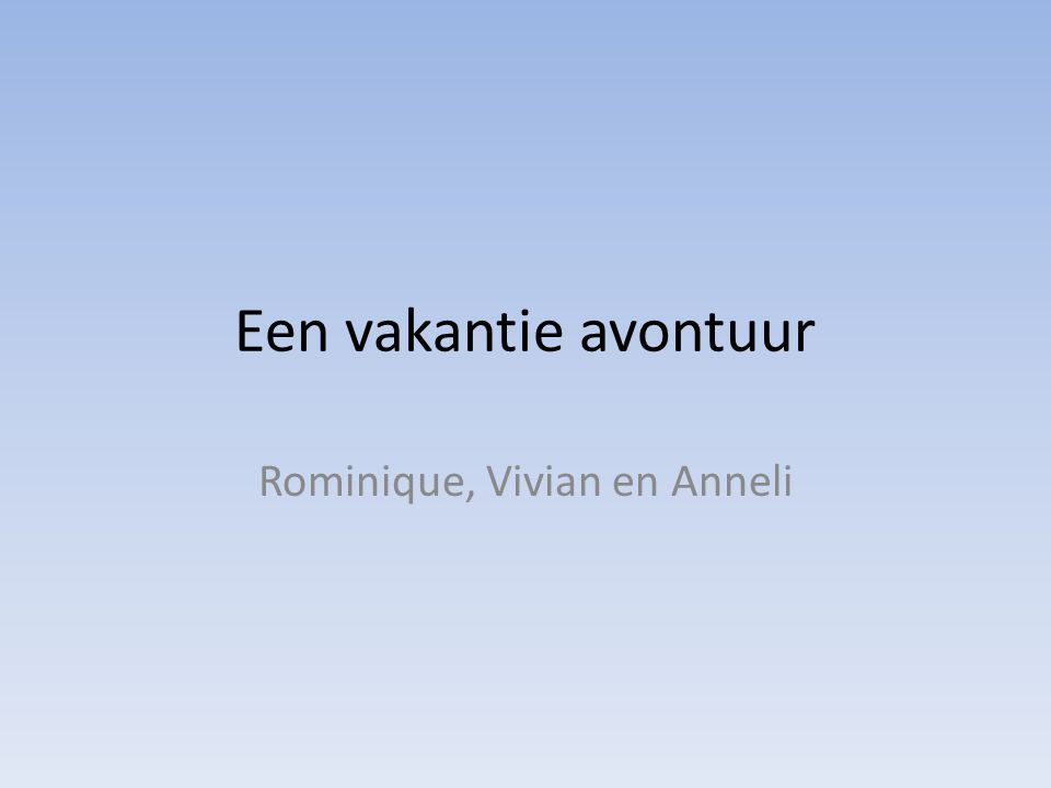 Een vakantie avontuur Rominique, Vivian en Anneli