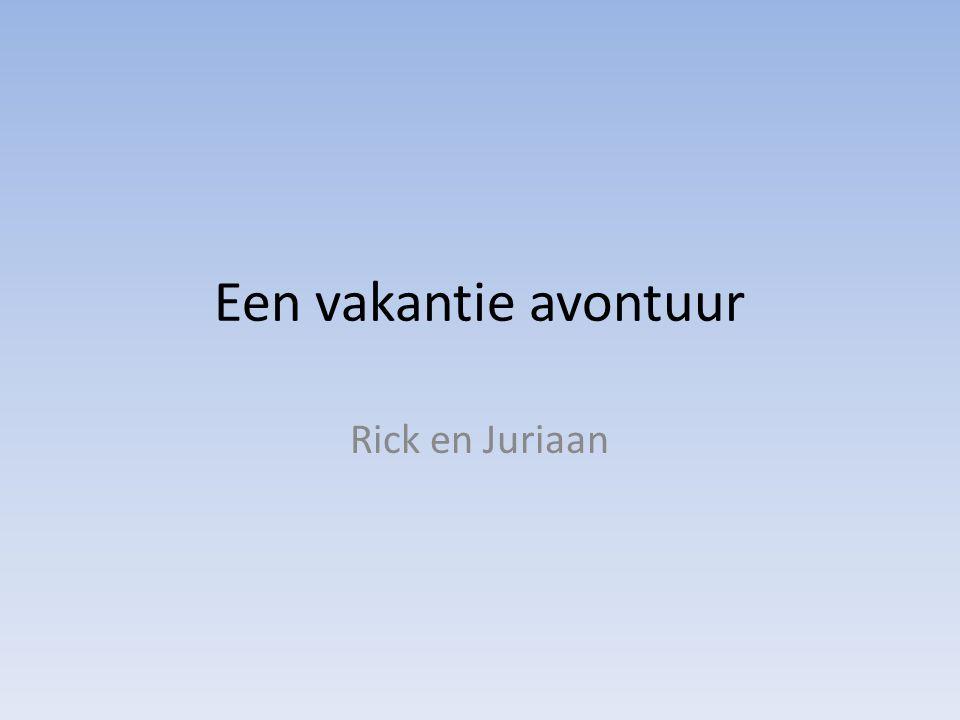 Een vakantie avontuur Rick en Juriaan