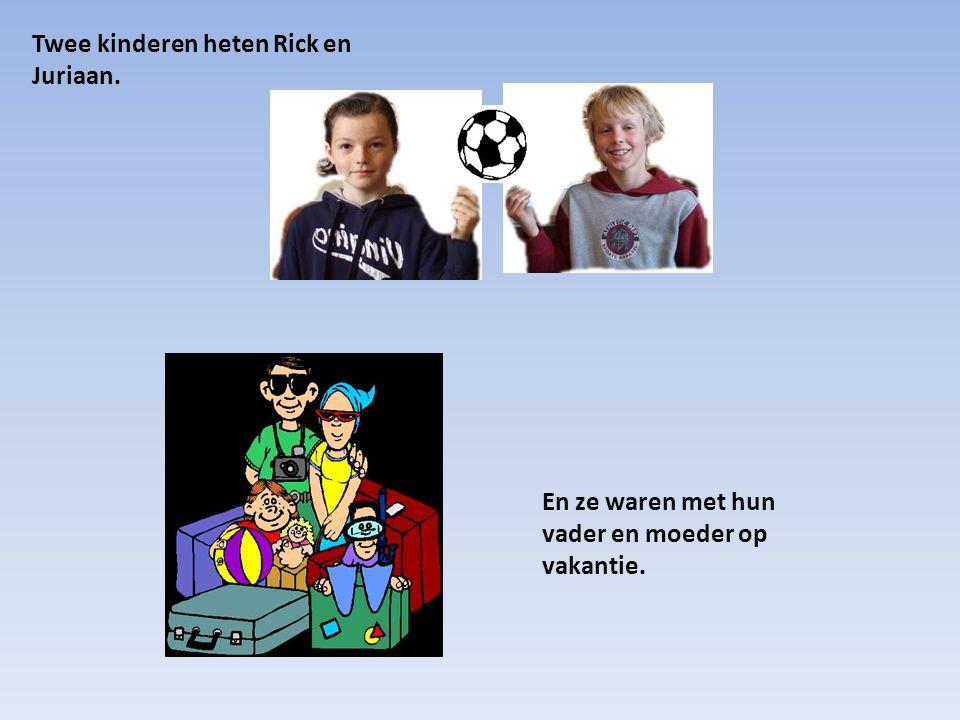 Twee kinderen heten Rick en Juriaan. En ze waren met hun vader en moeder op vakantie.