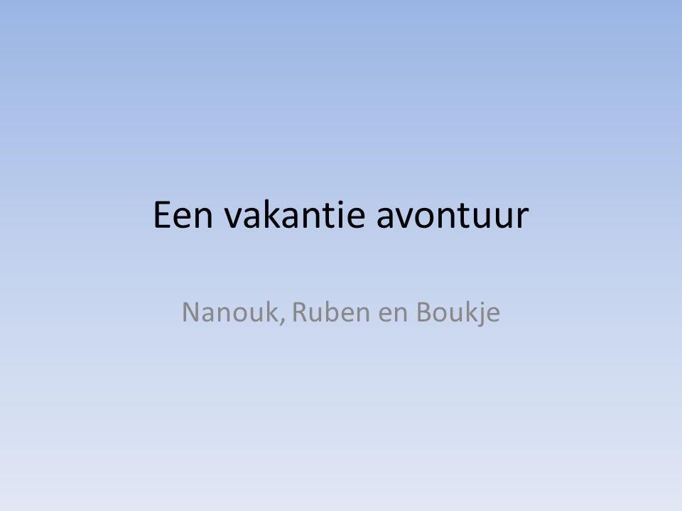 Een vakantie avontuur Nanouk, Ruben en Boukje