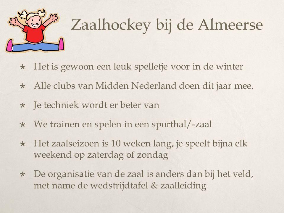 Zaalhockey bij de Almeerse  Het is gewoon een leuk spelletje voor in de winter  Alle clubs van Midden Nederland doen dit jaar mee.  Je techniek wor